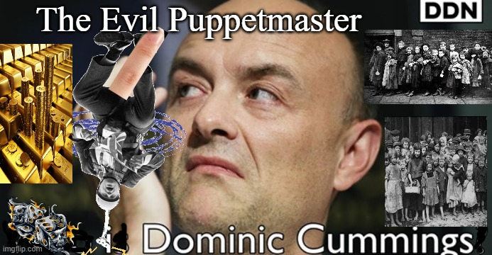 Cummings |  The Evil Puppetmaster | image tagged in cummings | made w/ Imgflip meme maker