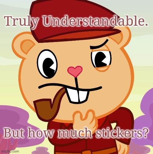 Pop (HTF) | Truly Understandable. But how much stickers? | image tagged in pop htf | made w/ Imgflip meme maker