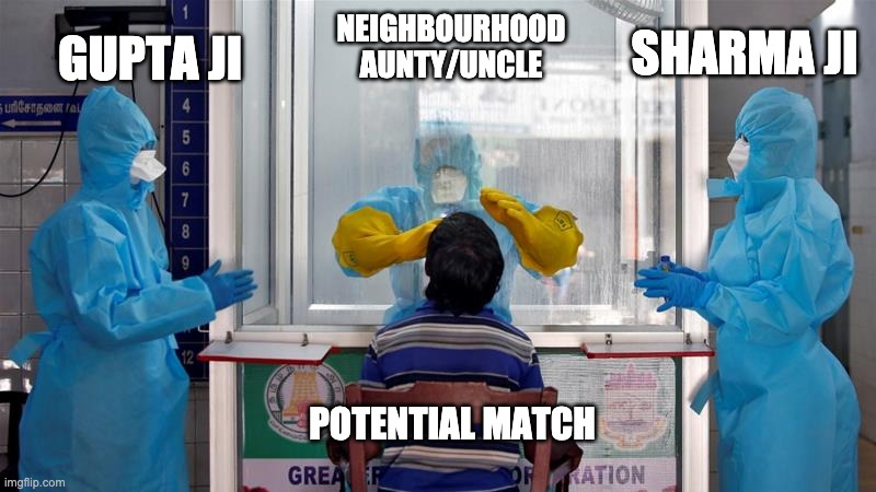 Arranged Marriages in the Age of Coronavirus |  SHARMA JI; NEIGHBOURHOOD AUNTY/UNCLE; GUPTA JI; POTENTIAL MATCH | image tagged in marriage,society,india,humor | made w/ Imgflip meme maker