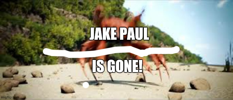 crab rave | JAKE PAUL IS GONE! | image tagged in crab rave | made w/ Imgflip meme maker