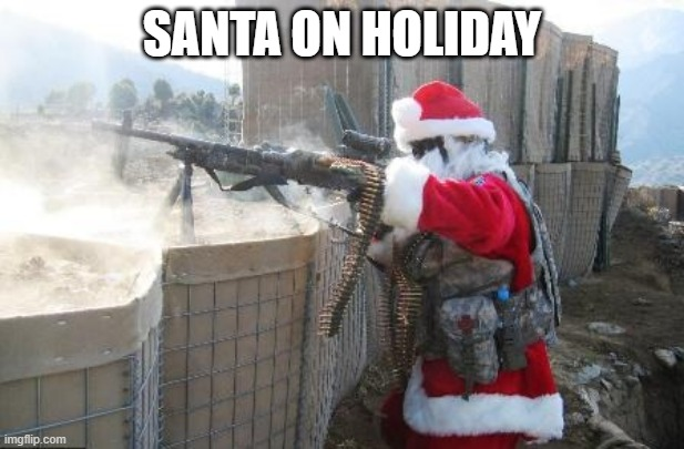 santa playing warzone |  SANTA ON HOLIDAY | image tagged in memes,hohoho | made w/ Imgflip meme maker
