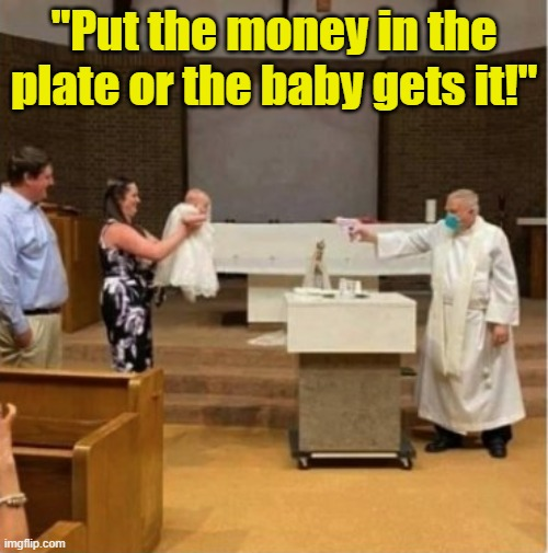 "A Baptism service and social distancing compromise.  Clever! |  ""Put the money in the plate or the baby gets it!"" 