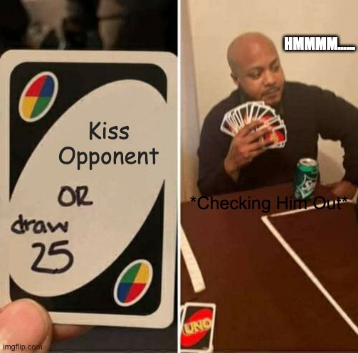 Uno Game |  HMMMM...... Kiss Opponent; *Checking Him Out* | image tagged in memes,uno draw 25 cards,uno,hmmm | made w/ Imgflip meme maker