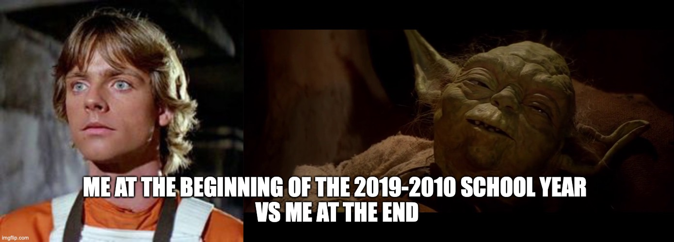 School year 2019-2010 |  ME AT THE BEGINNING OF THE 2019-2010 SCHOOL YEAR  VS ME AT THE END | image tagged in star wars yoda,star wars,old,young,done,teacher meme | made w/ Imgflip meme maker