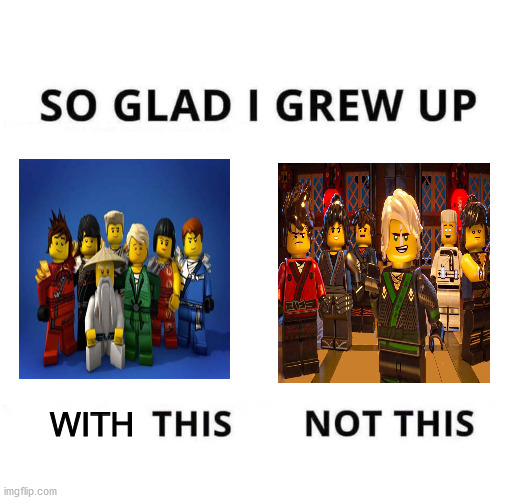 Early 2010s nostalgia |  WITH | image tagged in so glad i grew up doing this,ninjago,dank memes,fresh memes | made w/ Imgflip meme maker
