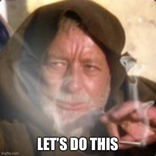 Make your icon the black star for black lives matter |  LET'S DO THIS | image tagged in obiwan star wars joint smoking weed | made w/ Imgflip meme maker