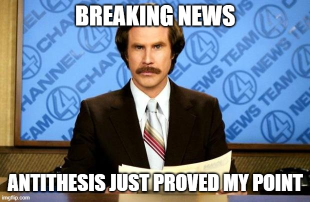 BREAKING NEWS ANTITHESIS JUST PROVED MY POINT | image tagged in breaking news | made w/ Imgflip meme maker