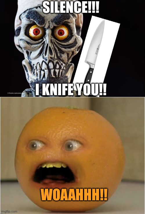 SILENCE!!! I KNIFE YOU!! WOAAHHH!! | image tagged in achmed the dead terrorist,knife,annoying orange | made w/ Imgflip meme maker