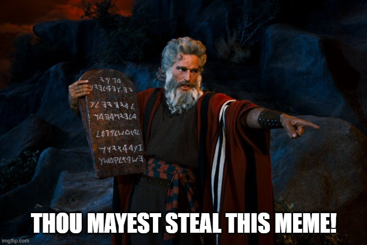 Moses Memes |  THOU MAYEST STEAL THIS MEME! | image tagged in moses,steal,memes,funny meme | made w/ Imgflip meme maker