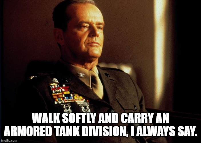 Colonel Jessep Armored Tank comment | image tagged in a few good men,jessep | made w/ Imgflip meme maker