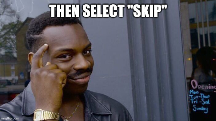"THEN SELECT ""SKIP"" 