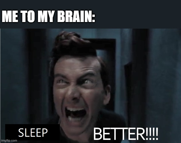 ME TO MY BRAIN: | image tagged in good omens,insomnia,crowley,david tennant | made w/ Imgflip meme maker