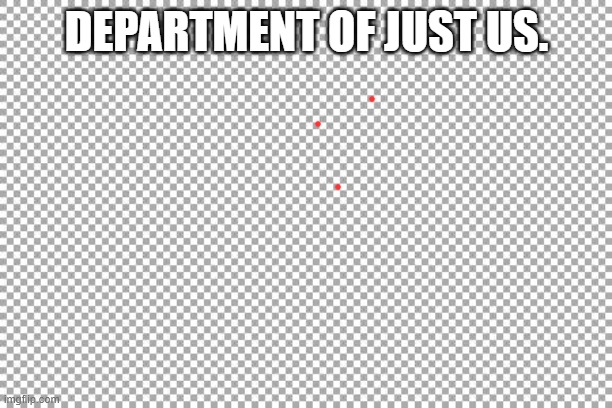 Two bit Attorney |  DEPARTMENT OF JUST US. | image tagged in free | made w/ Imgflip meme maker