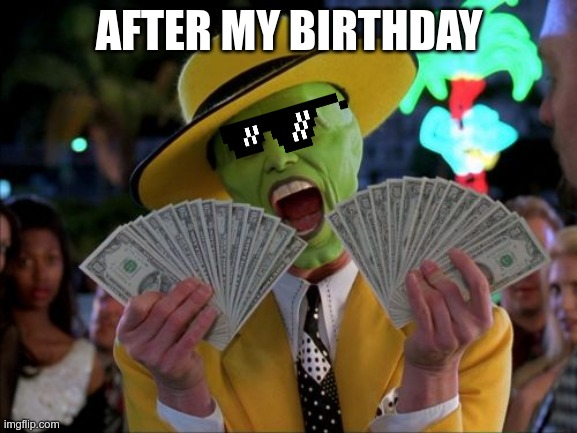 Money Money |  AFTER MY BIRTHDAY | image tagged in memes,money money | made w/ Imgflip meme maker