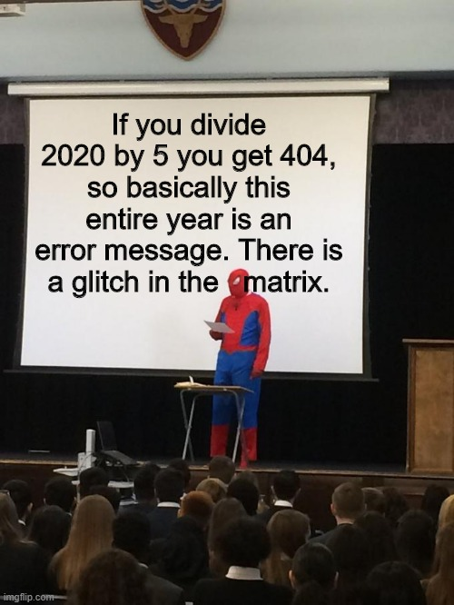 Spiderman Presentation |  If you divide 2020 by 5 you get 404, so basically this entire year is an error message. There is a glitch in the   matrix. | image tagged in spiderman presentation | made w/ Imgflip meme maker