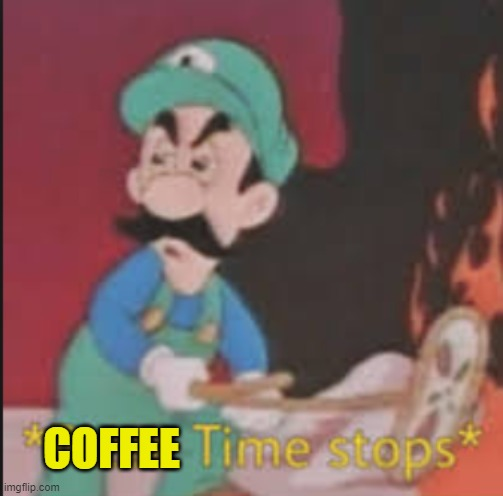 Pizza Time Stops | COFFEE | image tagged in pizza time stops | made w/ Imgflip meme maker