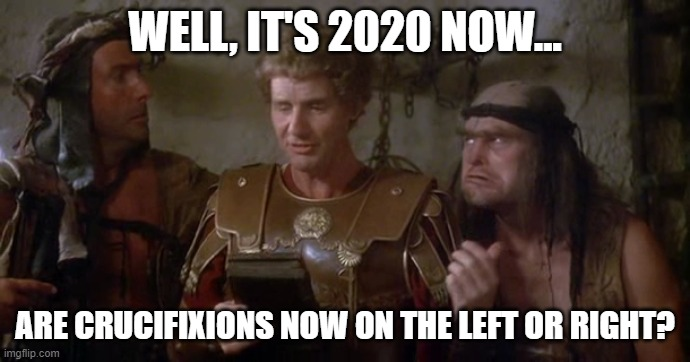 2020 be like.... |  WELL, IT'S 2020 NOW... ARE CRUCIFIXIONS NOW ON THE LEFT OR RIGHT? | image tagged in life of brian,jail,2020 | made w/ Imgflip meme maker