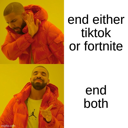 Drake Hotline Bling |  end either tiktok or fortnite; end both | image tagged in memes,drake hotline bling | made w/ Imgflip meme maker