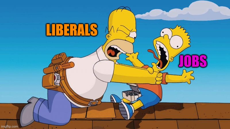 Liberals Economic Policy, Liberals Social Policy...They Kill Jobs |  LIBERALS; JOBS | image tagged in homer choking bart,politics,jobs,funny | made w/ Imgflip meme maker