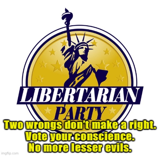 JoJo 2020 |  Two wrongs don't make a right. Vote your conscience. No more lesser evils. | image tagged in libertarian,statue of liberty,election 2020,lesser of two evils,liberal vs conservative,porcupine | made w/ Imgflip meme maker