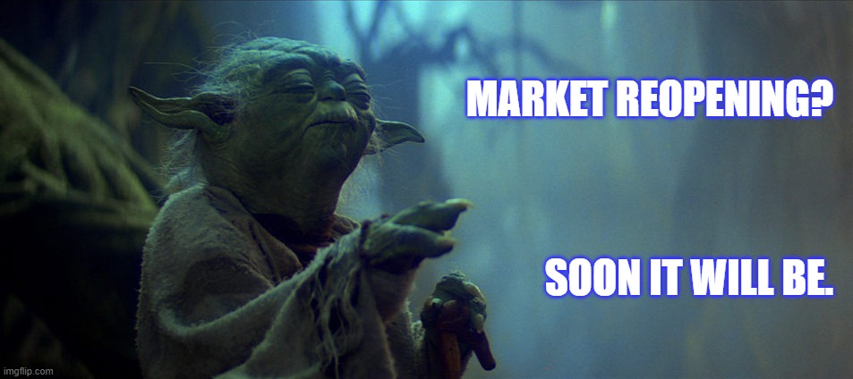 yoda market |  MARKET REOPENING? SOON IT WILL BE. | image tagged in yoda wisdom | made w/ Imgflip meme maker