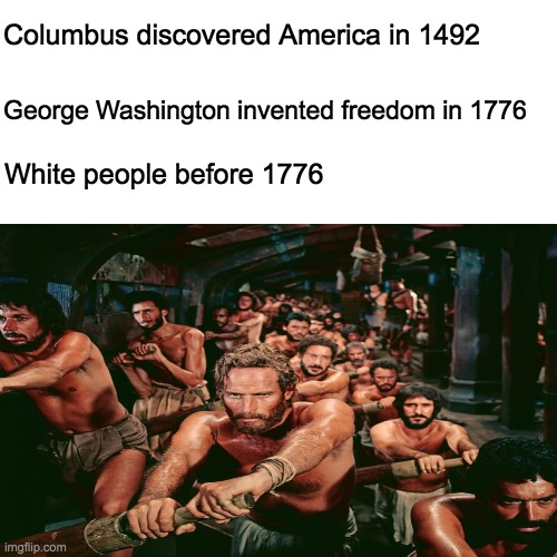 White people before 1776 |  Columbus discovered America in 1492; George Washington invented freedom in 1776; White people before 1776 | image tagged in christopher columbus,george washington,slaves,freedom,white people | made w/ Imgflip meme maker
