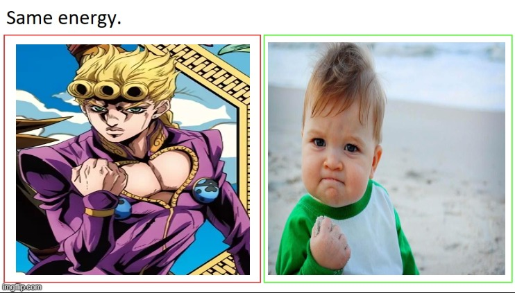 same energy | image tagged in same energy,jojo's bizarre adventure,jojo,memes,anime | made w/ Imgflip meme maker