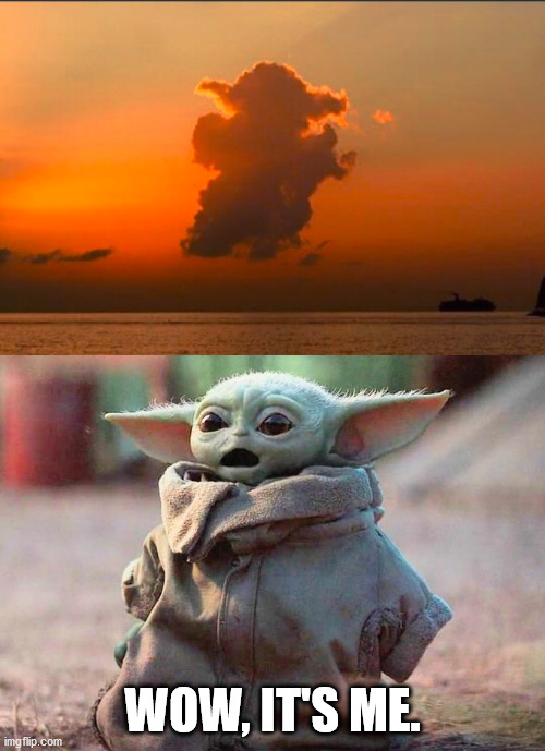 Totally looks like baby yoda. |  WOW, IT'S ME. | image tagged in surprised baby yoda,clouds,totally looks like | made w/ Imgflip meme maker