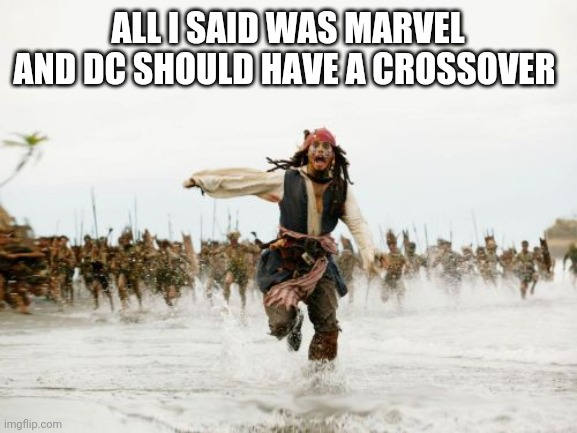 Jack Sparrow Being Chased |  ALL I SAID WAS MARVEL AND DC SHOULD HAVE A CROSSOVER | image tagged in memes,jack sparrow being chased,marvel,dc | made w/ Imgflip meme maker