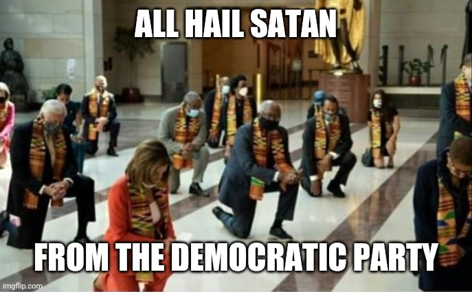 ALL HAIL SATAN |  ALL HAIL SATAN; FROM THE DEMOCRATIC PARTY | image tagged in memes,democrats,nancy pelosi,satan | made w/ Imgflip meme maker