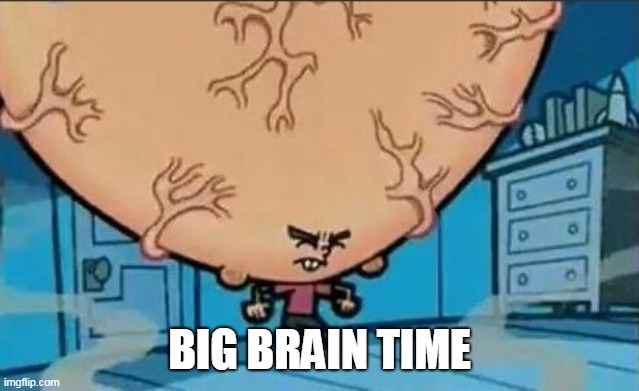 Big Brain timmy | BIG BRAIN TIME | image tagged in big brain timmy | made w/ Imgflip meme maker