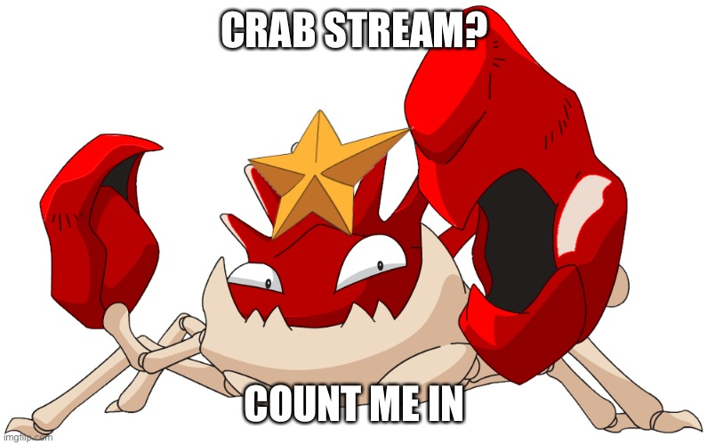 CRAB STREAM? COUNT ME IN | made w/ Imgflip meme maker