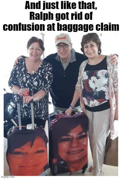 After a while they all look the same.  Not for these folks! |  And just like that, Ralph got rid of confusion at baggage claim | image tagged in funny,flying,luggage,travel,traveling,suitcase | made w/ Imgflip meme maker