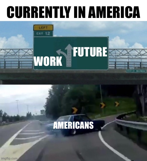 Usa america work future drift car |  CURRENTLY IN AMERICA; FUTURE; WORK; ANYA; AMERICANS | image tagged in car drift meme,usa,america,work,future,protest | made w/ Imgflip meme maker