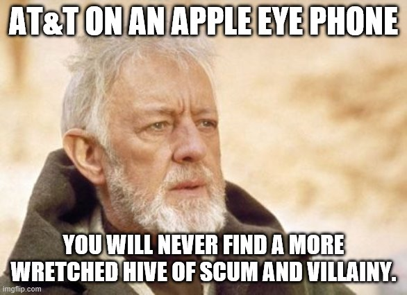 Obi Wan Kenobi |  AT&T ON AN APPLE EYE PHONE; YOU WILL NEVER FIND A MORE WRETCHED HIVE OF SCUM AND VILLAINY. | image tagged in memes,obi wan kenobi,eye phone,iphone | made w/ Imgflip meme maker