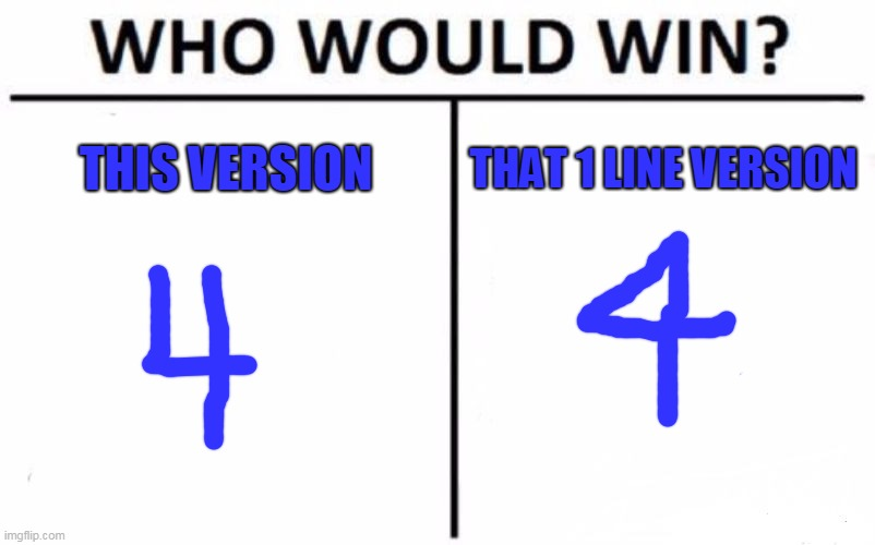4 |  THIS VERSION; THAT 1 LINE VERSION | image tagged in memes,who would win | made w/ Imgflip meme maker