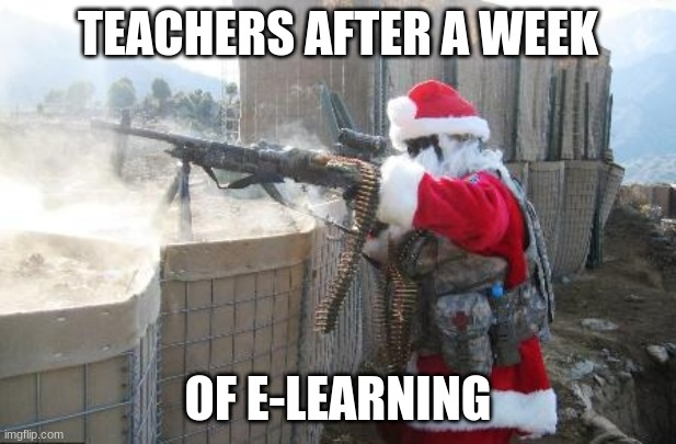 Hohoho |  TEACHERS AFTER A WEEK; OF E-LEARNING | image tagged in memes,hohoho | made w/ Imgflip meme maker