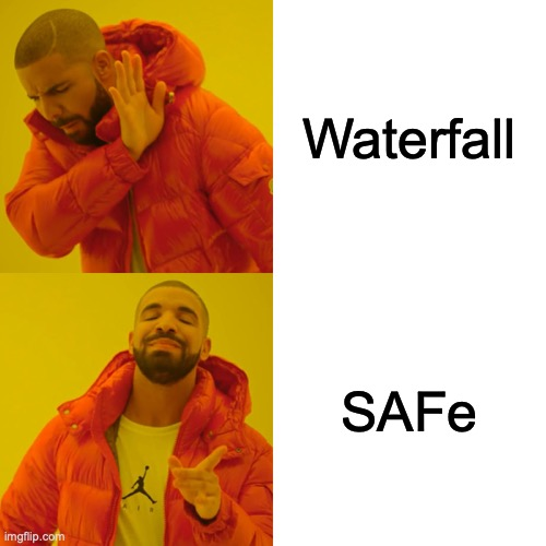No more waterfall |  Waterfall; SAFe | image tagged in memes,drake hotline bling,watefall,safe,agile | made w/ Imgflip meme maker