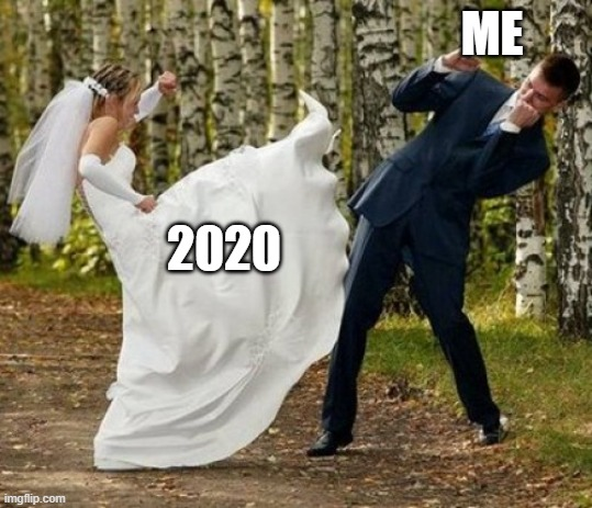 Angry Bride |  ME; 2020 | image tagged in memes,angry bride | made w/ Imgflip meme maker