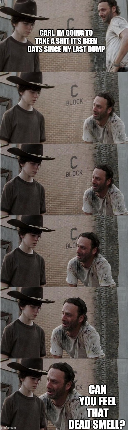 Rick and Carl Longer |  CARL, IM GOING TO TAKE A SHIT IT'S BEEN DAYS SINCE MY LAST DUMP; CAN YOU FEEL THAT DEAD SMELL? | image tagged in memes,rick and carl longer | made w/ Imgflip meme maker