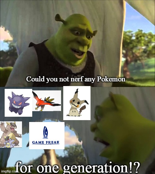 shrek five minutes |  Could you not nerf any Pokemon; for one generation!? | image tagged in shrek five minutes,pokemon,pokemon sun and moon,pokemon sword and shield,nerf,nintendo | made w/ Imgflip meme maker