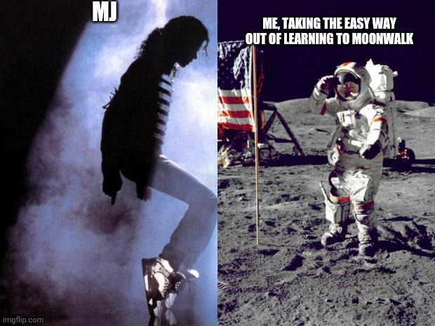 MJ; ME, TAKING THE EASY WAY OUT OF LEARNING TO MOONWALK | image tagged in moonwalkers | made w/ Imgflip meme maker