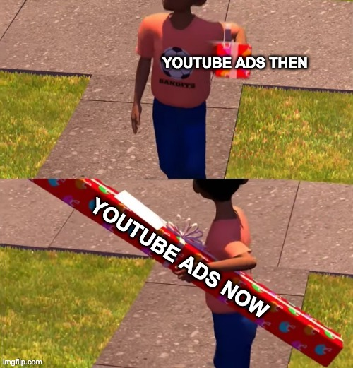 Duration Of YT Ads |  YOUTUBE ADS THEN; YOUTUBE ADS NOW | image tagged in toy story present kid,relevant,memes,funny,relatable | made w/ Imgflip meme maker