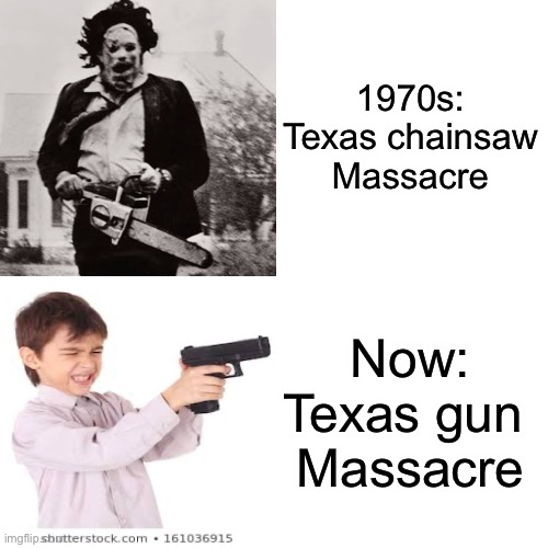 Get with the time bruh |  1970s: Texas chainsaw Massacre; Now: Texas gun  Massacre | image tagged in memes,funny,funny memes,texas chainsaw massacre,coronavirus,covid-19 | made w/ Imgflip meme maker