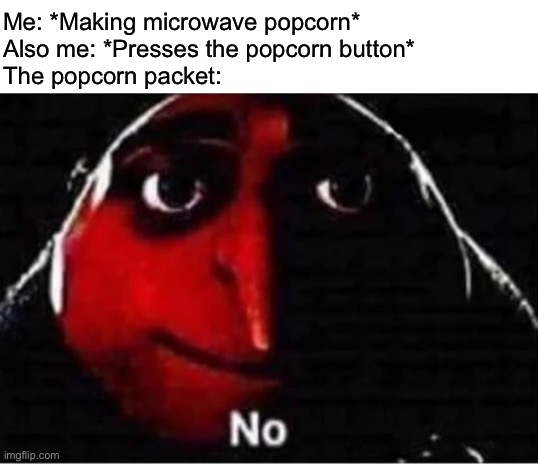 Don't press the popcorn button |  Me: *Making microwave popcorn* Also me: *Presses the popcorn button* The popcorn packet: | image tagged in gru no,popcorn,funny | made w/ Imgflip meme maker