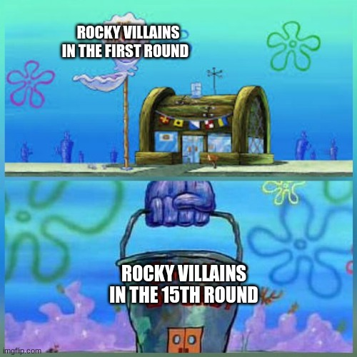 Krusty Krab Vs Chum Bucket |  ROCKY VILLAINS IN THE FIRST ROUND; ROCKY VILLAINS IN THE 15TH ROUND | image tagged in memes,krusty krab vs chum bucket,rocky,oof,wheelchair,your mom | made w/ Imgflip meme maker