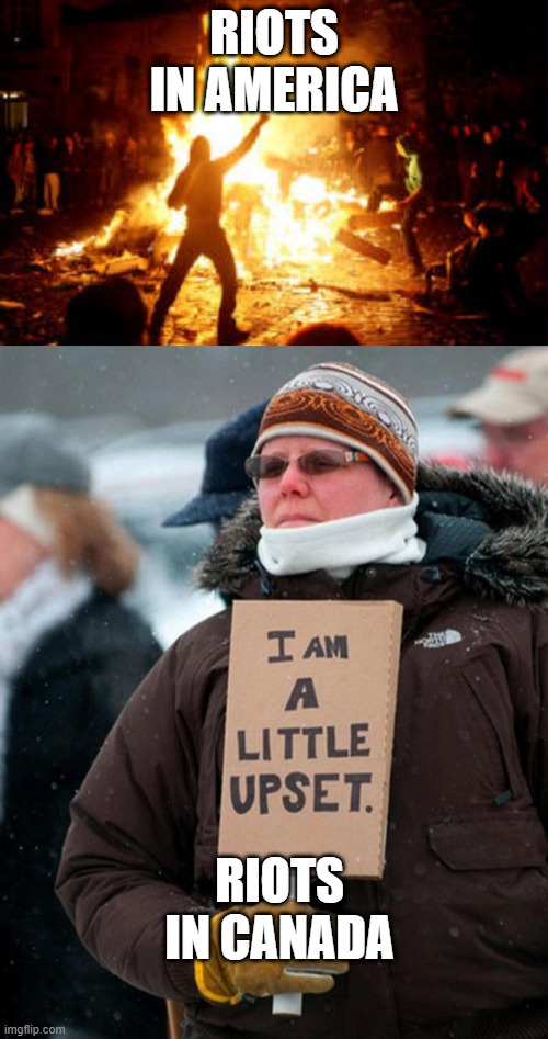 Diffrent riots:) |  RIOTS IN AMERICA; RIOTS IN CANADA | image tagged in anarchy riot,i am a little upset | made w/ Imgflip meme maker