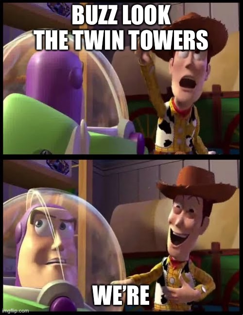 Hey buzz look an X |  BUZZ LOOK THE TWIN TOWERS; WE'RE | image tagged in hey buzz look an x | made w/ Imgflip meme maker