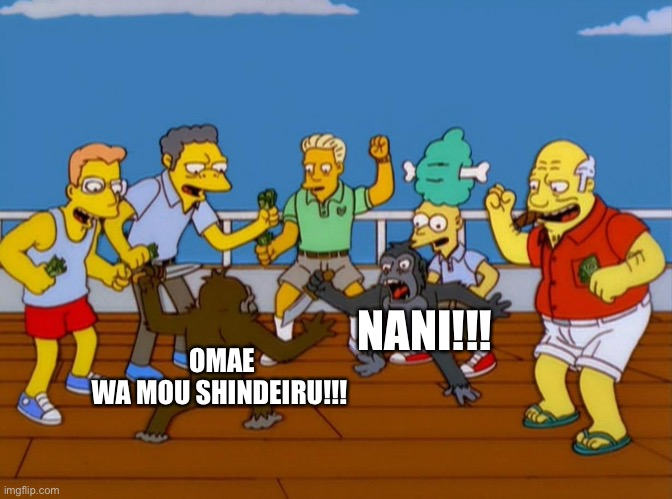Nani  Omae wa mou Shindeiru |  OMAE WA MOU SHINDEIRU!!! NANI!!! | image tagged in simpsons monkey fight | made w/ Imgflip meme maker