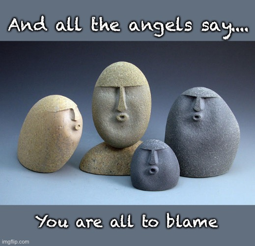 And all the angels say |  And all the angels say.... You are all to blame | image tagged in my chemical romance,all the angels | made w/ Imgflip meme maker